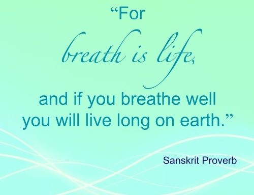 Breathe deeply. Live long!